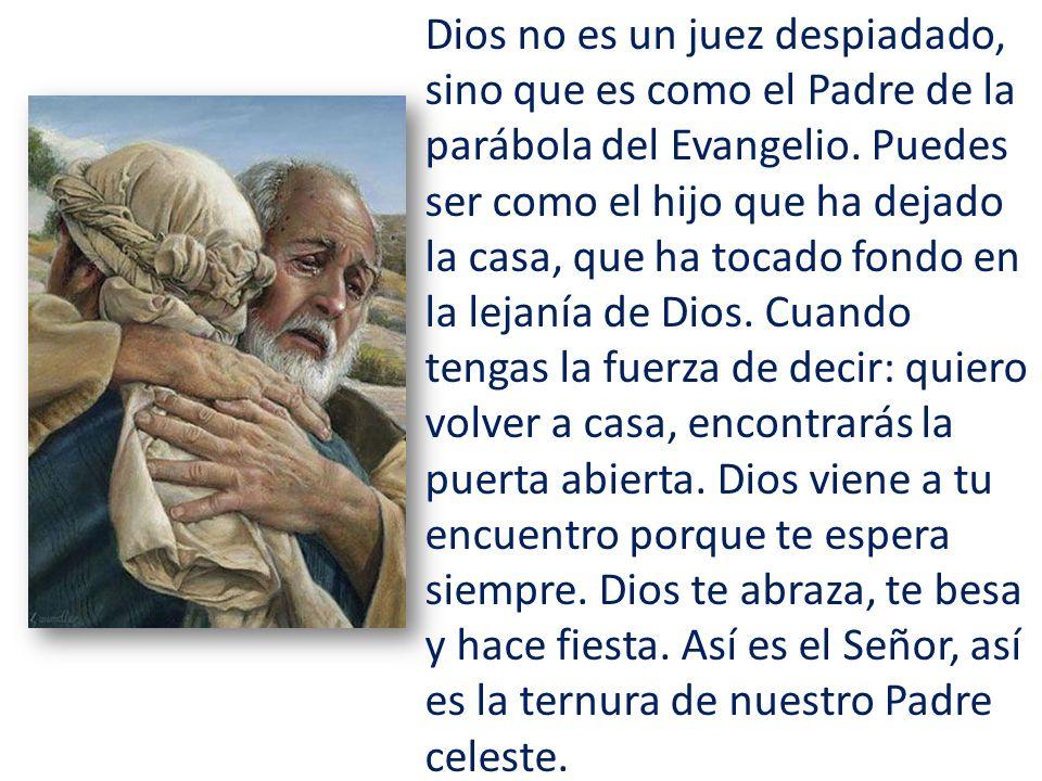 Dios no es un juez despiadado, sino que es como el Padre de la parábola del Evangelio.