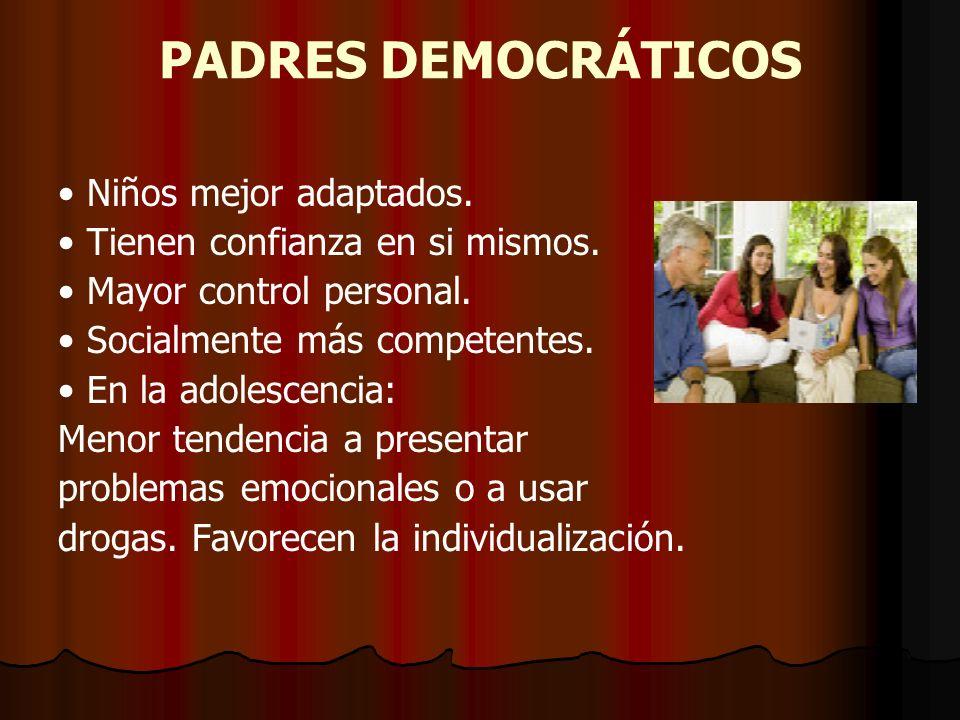 PADRES DEMOCRÁTICOS • Niños mejor adaptados.