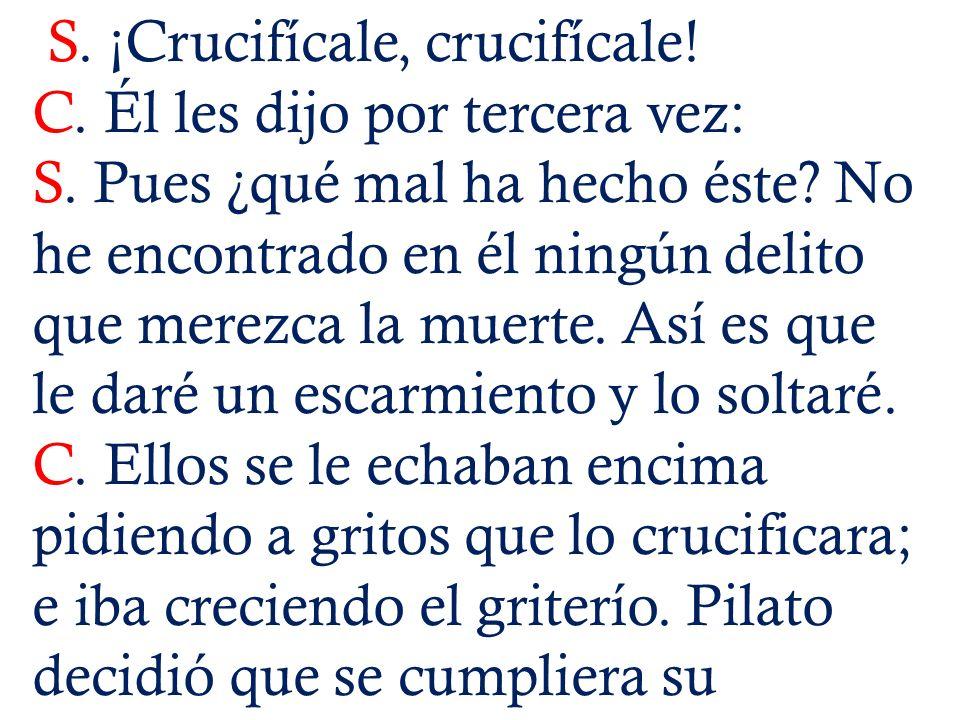 S. ¡Crucifícale, crucifícale!