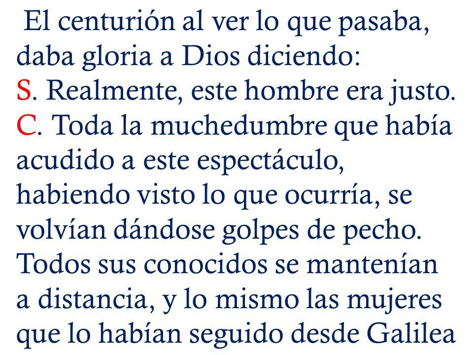 El centurión al ver lo que pasaba, daba gloria a Dios diciendo:
