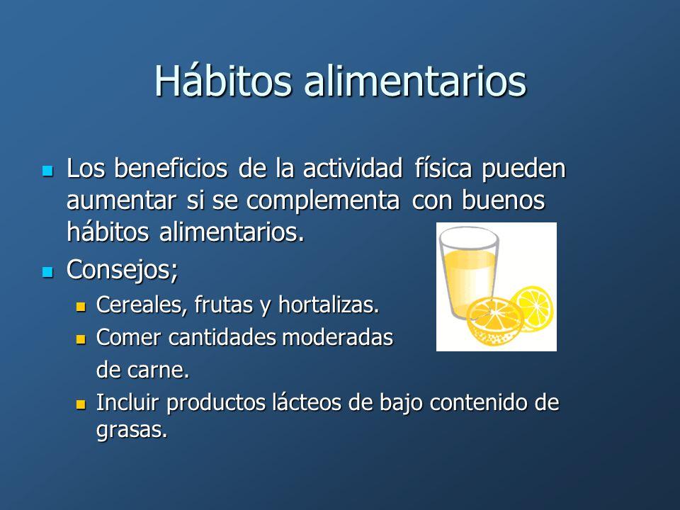 Hábitos alimentarios Los beneficios de la actividad física pueden aumentar si se complementa con buenos hábitos alimentarios.