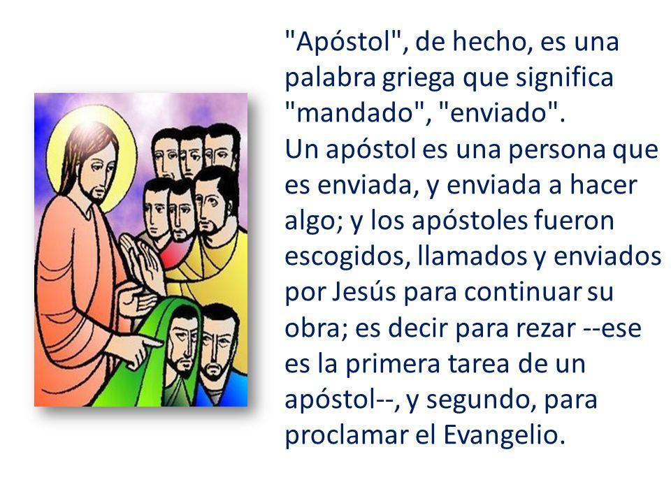 Apóstol , de hecho, es una palabra griega que significa mandado , enviado .