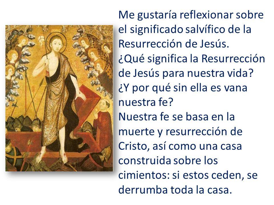 Me gustaría reflexionar sobre el significado salvífico de la Resurrección de Jesús.