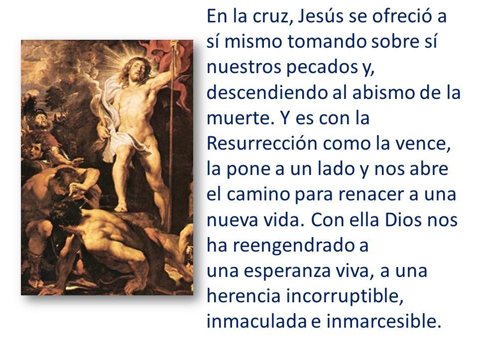 En la cruz, Jesús se ofreció a sí mismo tomando sobre sí nuestros pecados y, descendiendo al abismo de la muerte.