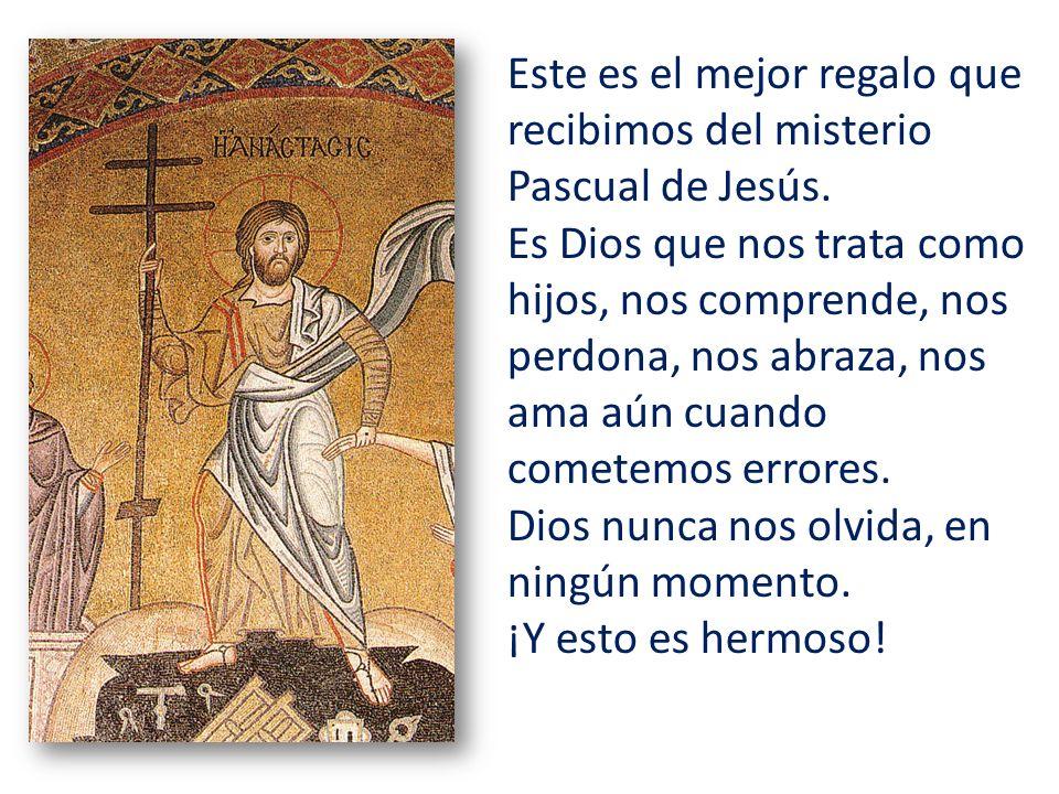 Este es el mejor regalo que recibimos del misterio Pascual de Jesús.