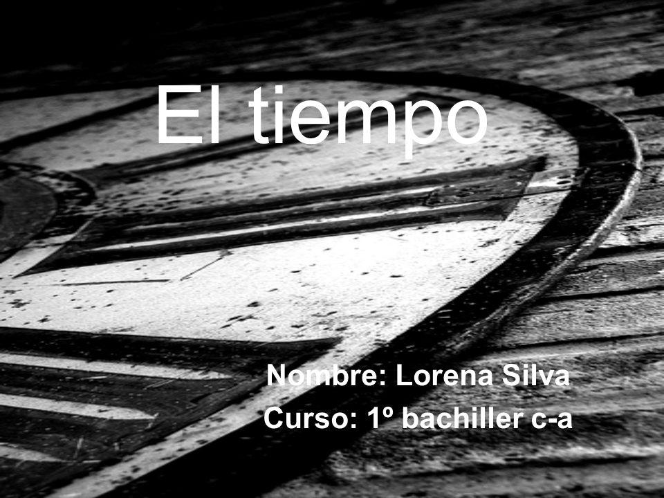 Nombre: Lorena Silva Curso: 1º bachiller c-a