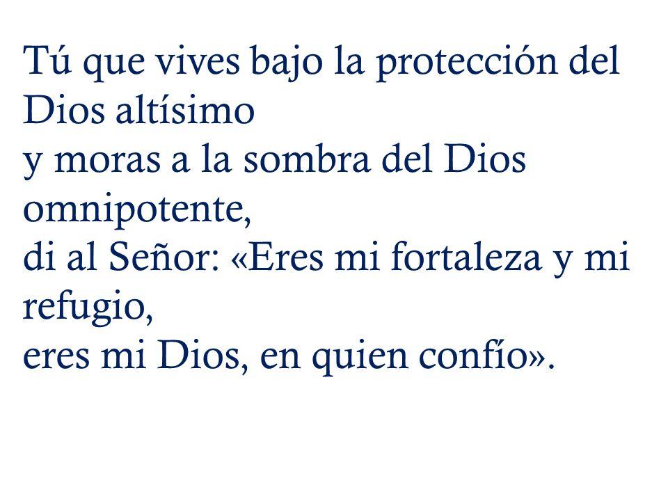 Tú que vives bajo la protección del Dios altísimo