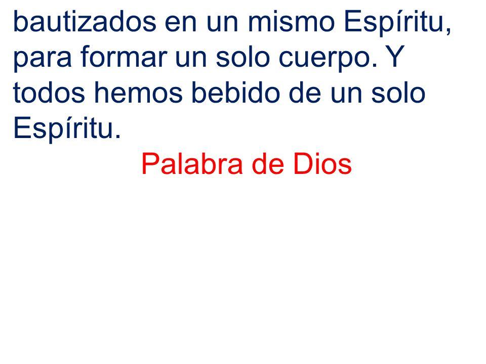 bautizados en un mismo Espíritu, para formar un solo cuerpo