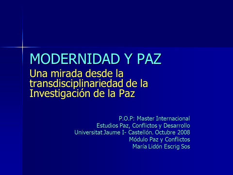 MODERNIDAD Y PAZ Una mirada desde la transdisciplinariedad de la Investigación de la Paz. P.O.P: Master Internacional.