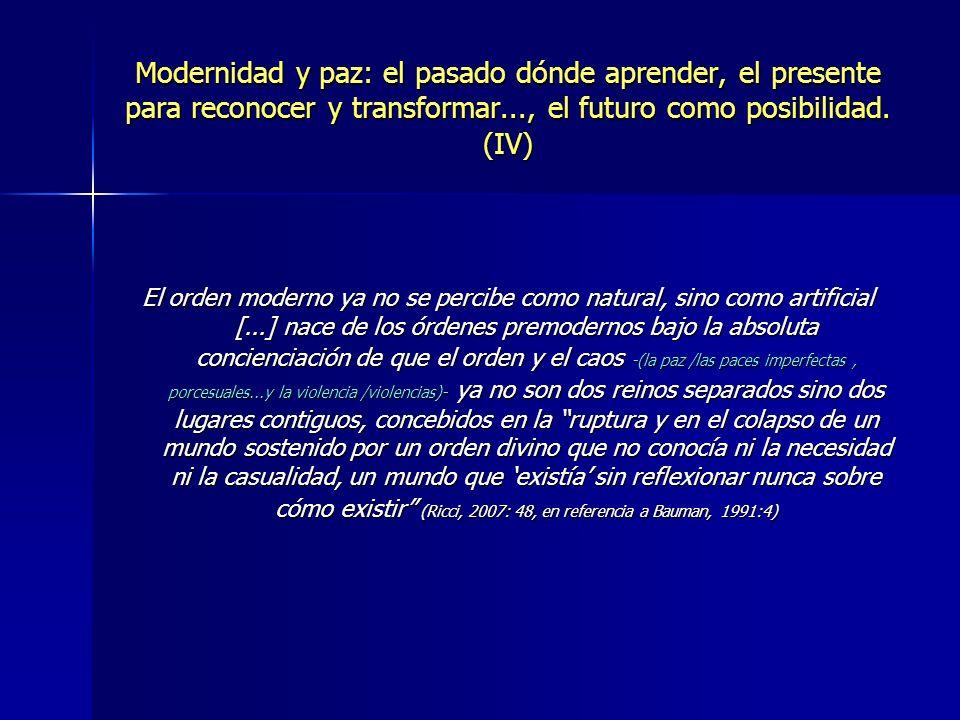 Modernidad y paz: el pasado dónde aprender, el presente para reconocer y transformar..., el futuro como posibilidad. (IV)