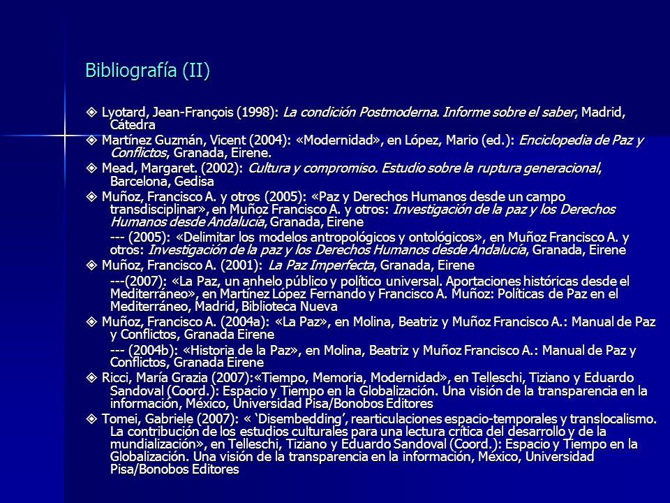 Bibliografía (II)  Lyotard, Jean-François (1998): La condición Postmoderna. Informe sobre el saber, Madrid, Cátedra.
