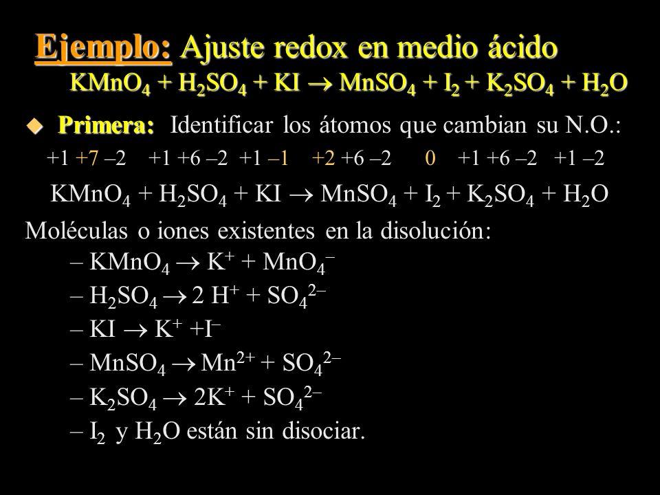 Ejemplo: Ajuste redox en medio ácido KMnO4 + H2SO4 + KI  MnSO4 + I2 + K2SO4 + H2O