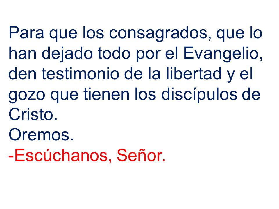 Para que los consagrados, que lo han dejado todo por el Evangelio, den testimonio de la libertad y el gozo que tienen los discípulos de Cristo.