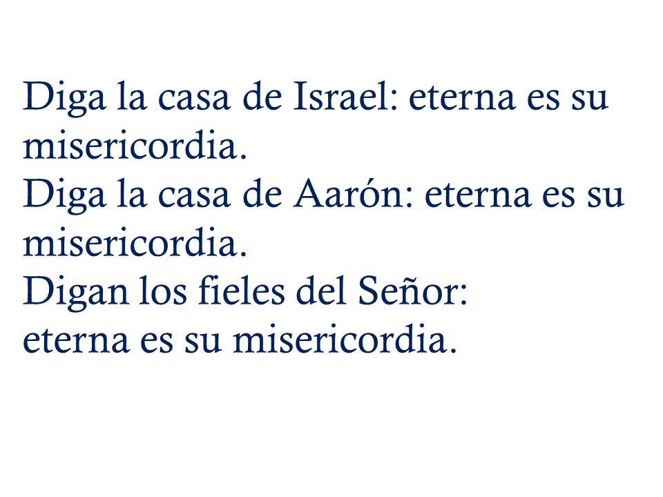 Diga la casa de Israel: eterna es su misericordia.