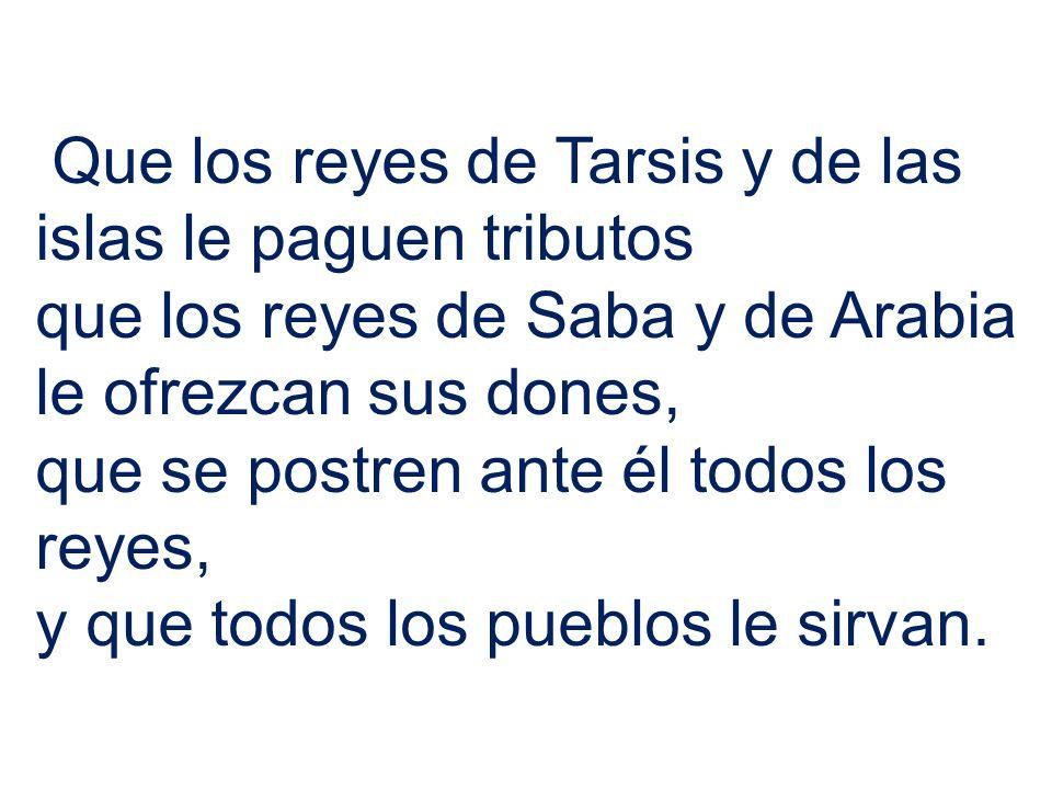 Que los reyes de Tarsis y de las islas le paguen tributos