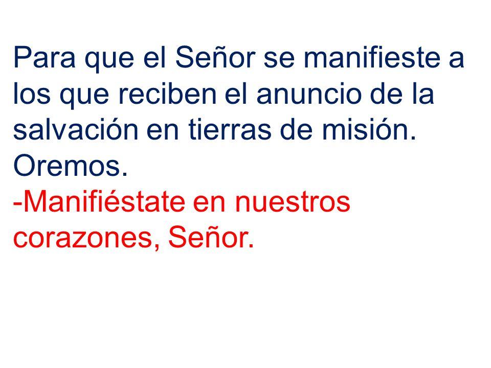 Para que el Señor se manifieste a los que reciben el anuncio de la salvación en tierras de misión. Oremos.