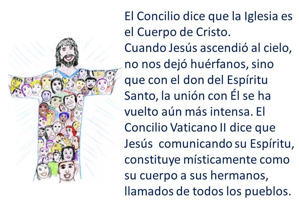 El Concilio dice que la Iglesia es el Cuerpo de Cristo.