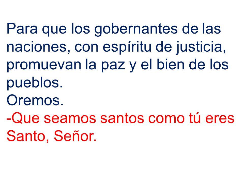Para que los gobernantes de las naciones, con espíritu de justicia, promuevan la paz y el bien de los pueblos.