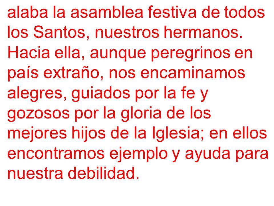 alaba la asamblea festiva de todos los Santos, nuestros hermanos.