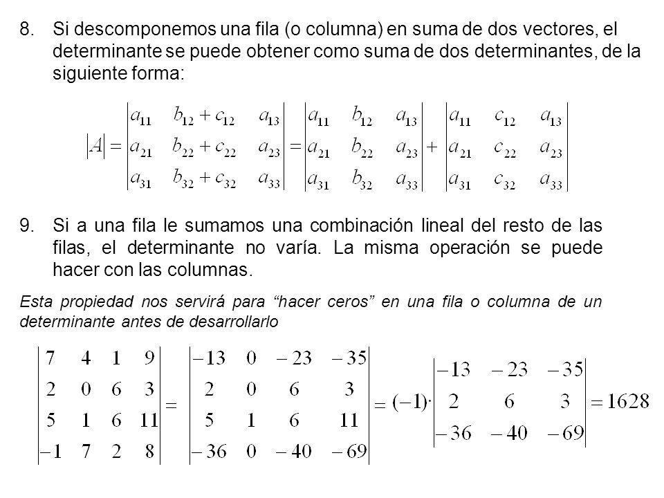 Si descomponemos una fila (o columna) en suma de dos vectores, el determinante se puede obtener como suma de dos determinantes, de la siguiente forma: