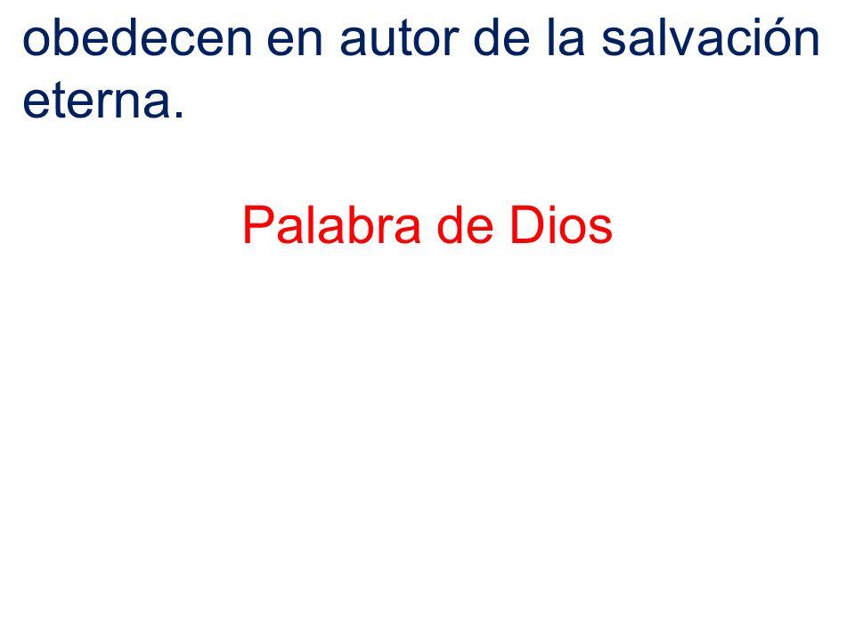 obedecen en autor de la salvación eterna.