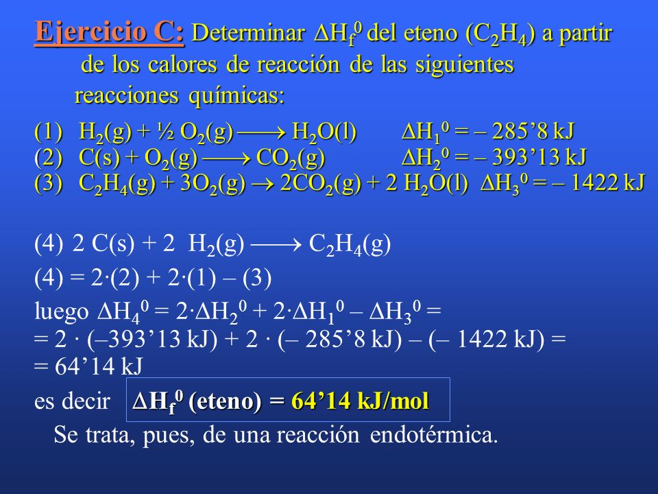 Ejercicio C: Determinar Hf0 del eteno (C2H4) a partir de los calores de reacción de las siguientes reacciones químicas: