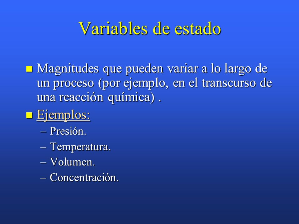 Variables de estado Magnitudes que pueden variar a lo largo de un proceso (por ejemplo, en el transcurso de una reacción química) .