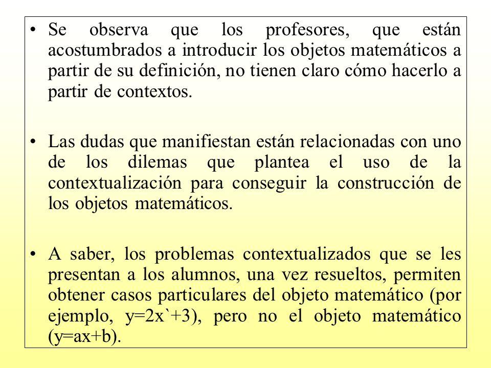 Se observa que los profesores, que están acostumbrados a introducir los objetos matemáticos a partir de su definición, no tienen claro cómo hacerlo a partir de contextos.