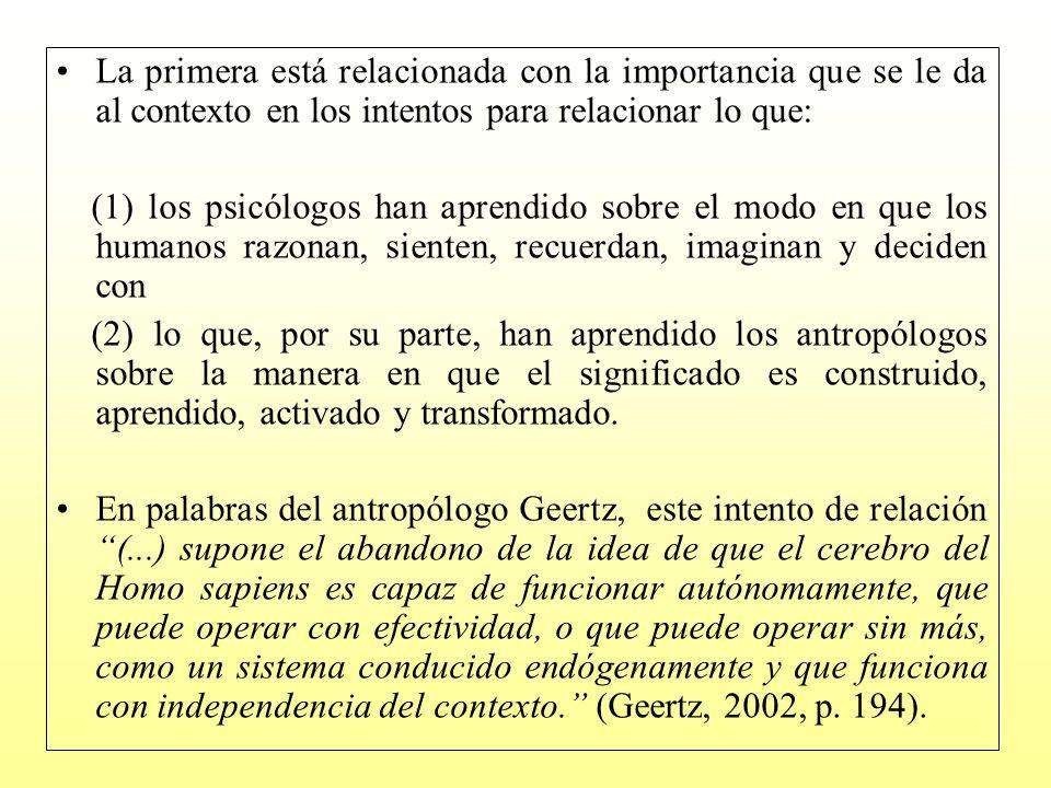 La primera está relacionada con la importancia que se le da al contexto en los intentos para relacionar lo que:
