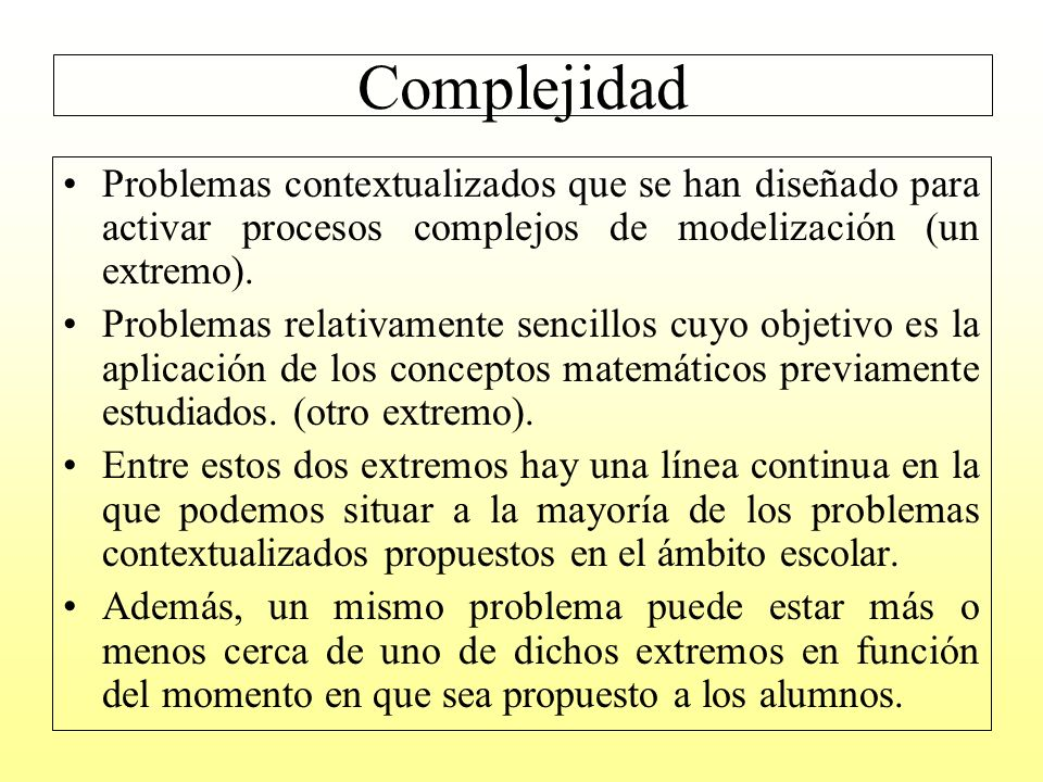 ComplejidadProblemas contextualizados que se han diseñado para activar procesos complejos de modelización (un extremo).