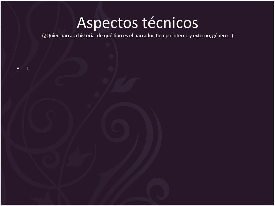 Aspectos técnicos (¿Quién narra la historia, de qué tipo es el narrador, tiempo interno y externo, género…)