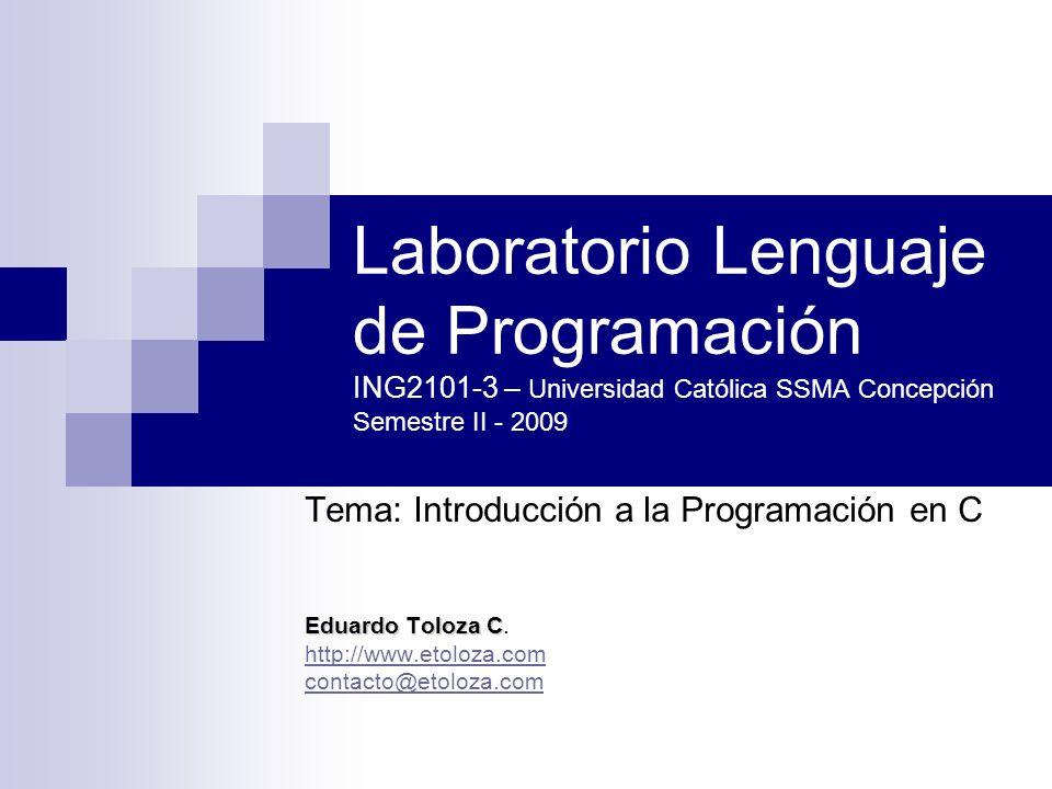 ING2101 - SEC 3 - UCSC 200914 Agosto 2009. Laboratorio Lenguaje de Programación ING2101-3 – Universidad Católica SSMA Concepción Semestre II - 2009.