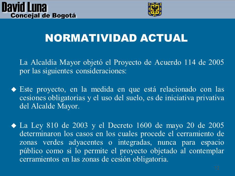 NORMATIVIDAD ACTUAL La Alcaldía Mayor objetó el Proyecto de Acuerdo 114 de 2005 por las siguientes consideraciones: