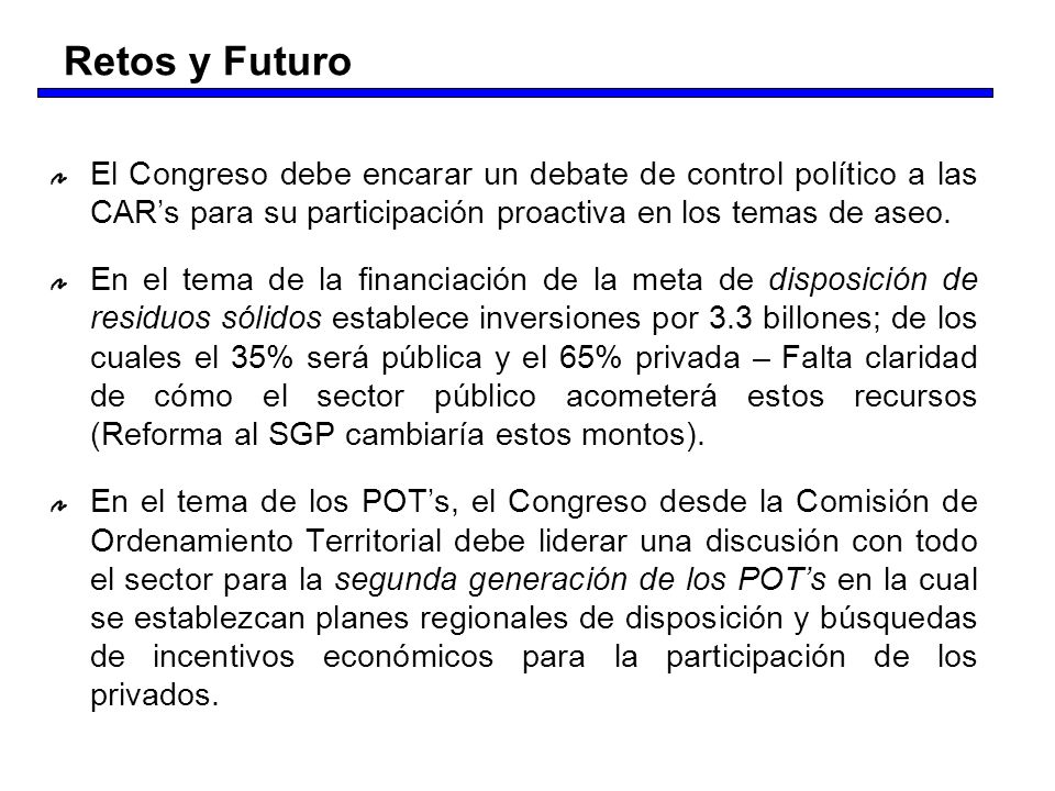 Retos y FuturoEl Congreso debe encarar un debate de control político a las CAR's para su participación proactiva en los temas de aseo.