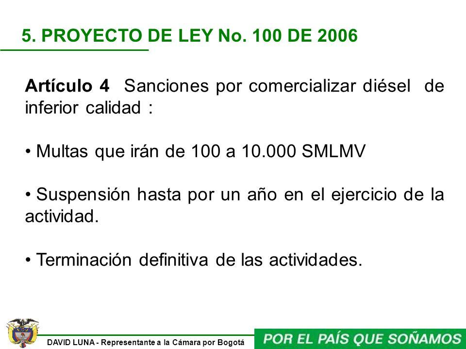 5. PROYECTO DE LEY No. 100 DE 2006 Artículo 4 Sanciones por comercializar diésel de inferior calidad :
