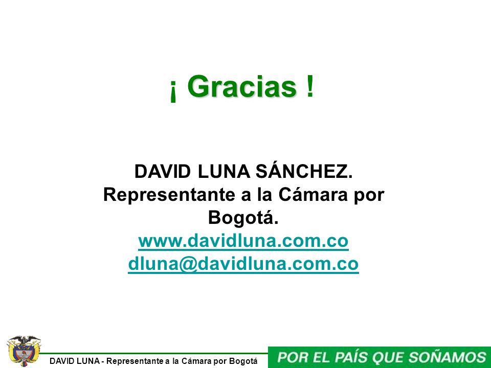¡ Gracias . DAVID LUNA SÁNCHEZ. Representante a la Cámara por Bogotá.