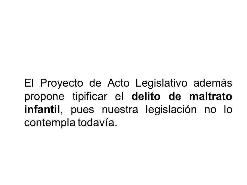 El Proyecto de Acto Legislativo además propone tipificar el delito de maltrato infantil, pues nuestra legislación no lo contempla todavía.