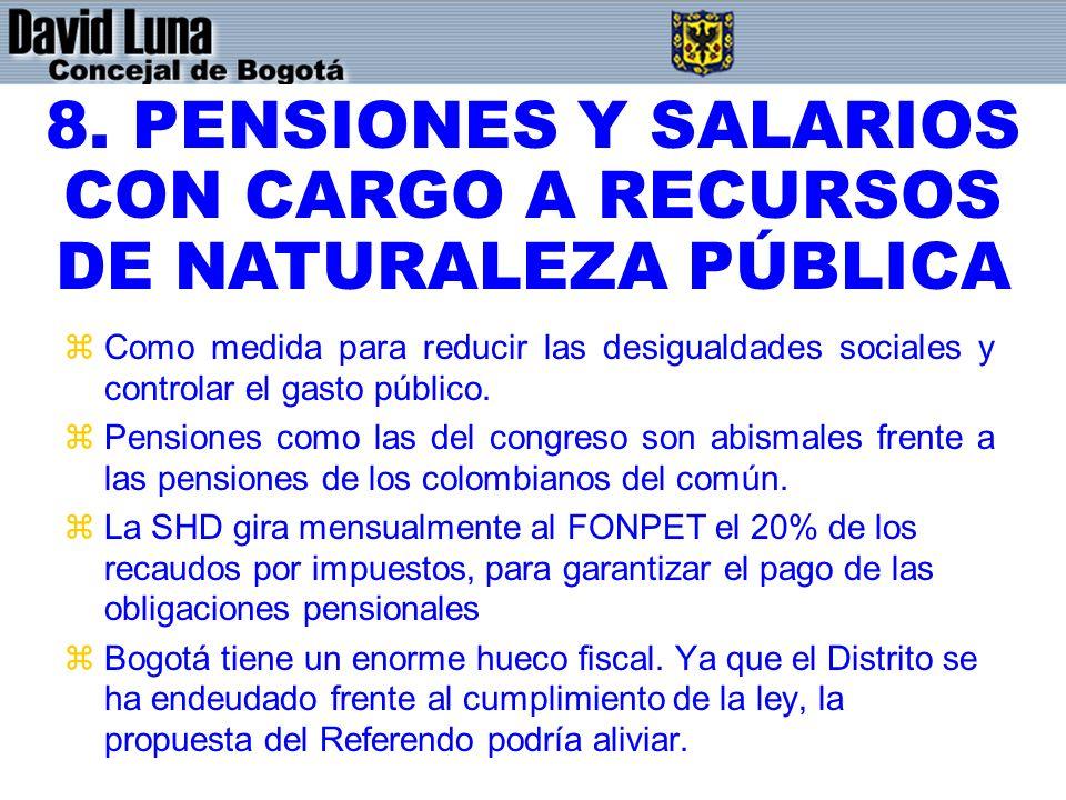 8. PENSIONES Y SALARIOS CON CARGO A RECURSOS DE NATURALEZA PÚBLICA
