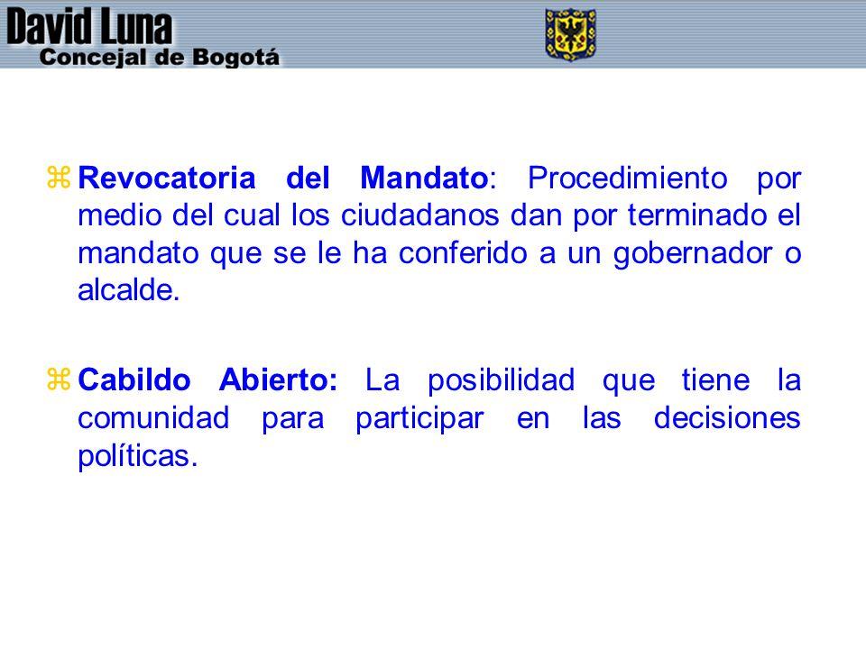 Revocatoria del Mandato: Procedimiento por medio del cual los ciudadanos dan por terminado el mandato que se le ha conferido a un gobernador o alcalde.