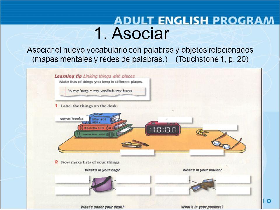 1. Asociar Asociar el nuevo vocabulario con palabras y objetos relacionados (mapas mentales y redes de palabras.) (Touchstone 1, p. 20)