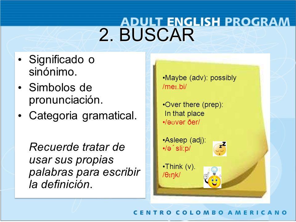 2. BUSCAR Significado o sinónimo. Simbolos de pronunciación.