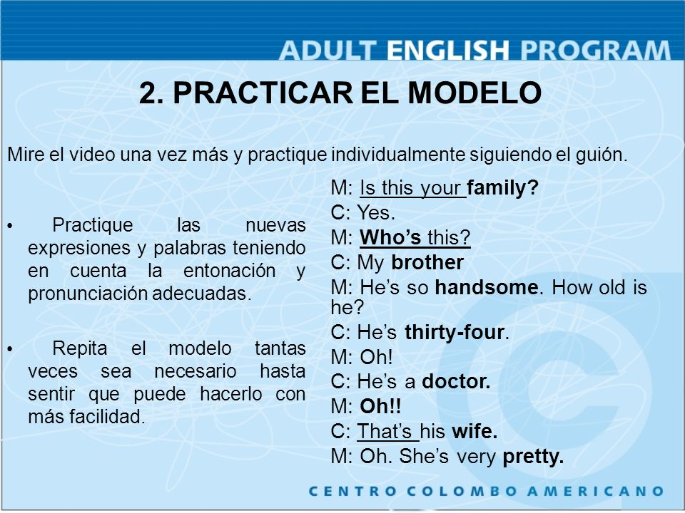 2. PRACTICAR EL MODELO M: Is this your family C: Yes. M: Who's this