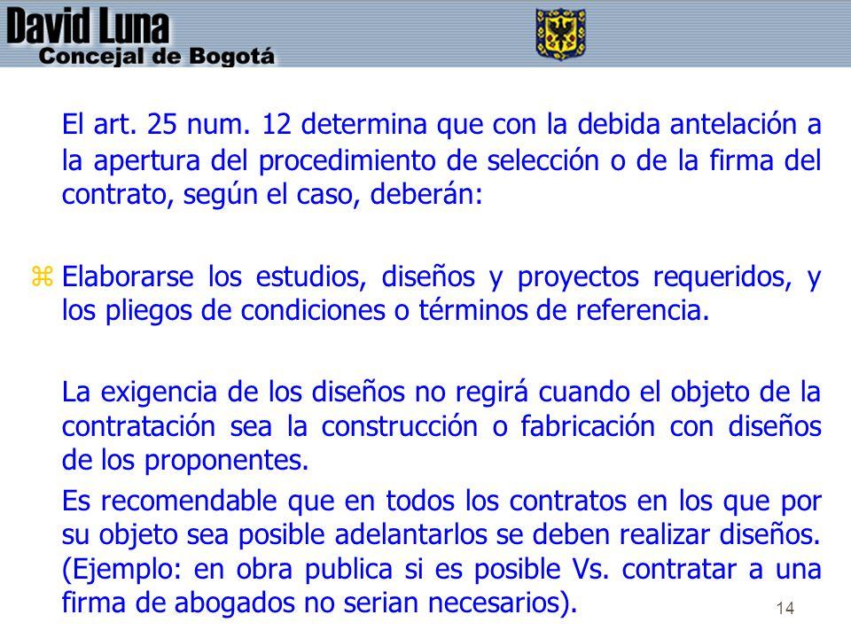 El art. 25 num. 12 determina que con la debida antelación a la apertura del procedimiento de selección o de la firma del contrato, según el caso, deberán:
