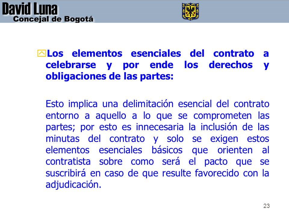 Los elementos esenciales del contrato a celebrarse y por ende los derechos y obligaciones de las partes: