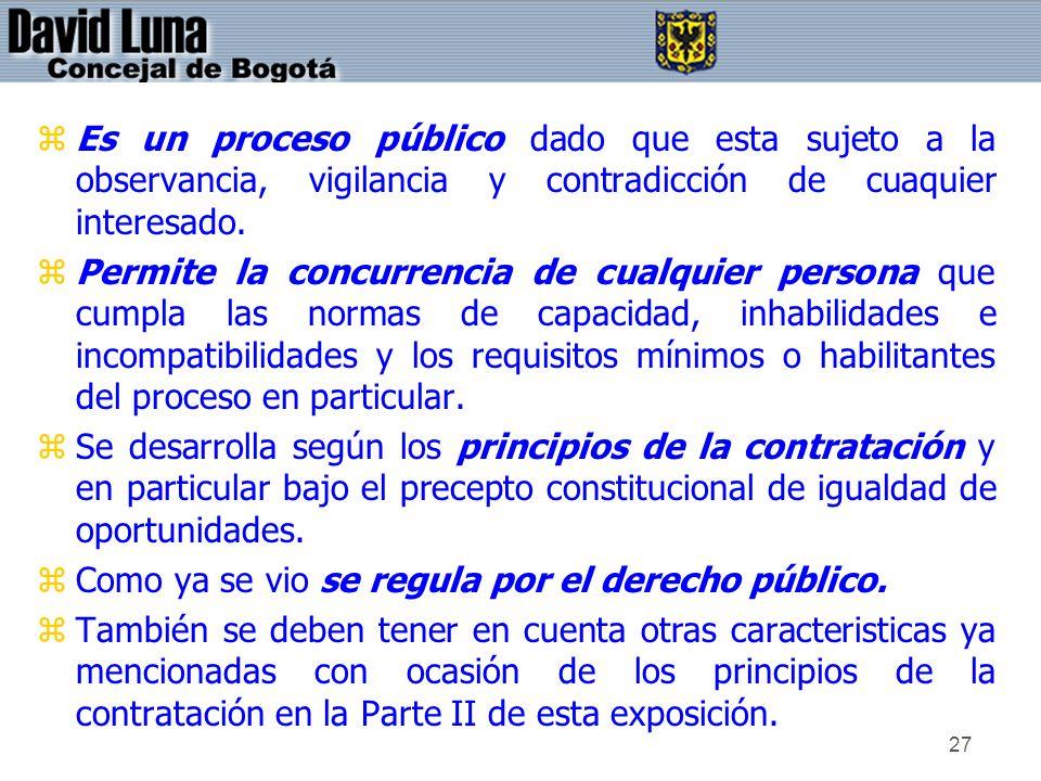 Es un proceso público dado que esta sujeto a la observancia, vigilancia y contradicción de cuaquier interesado.