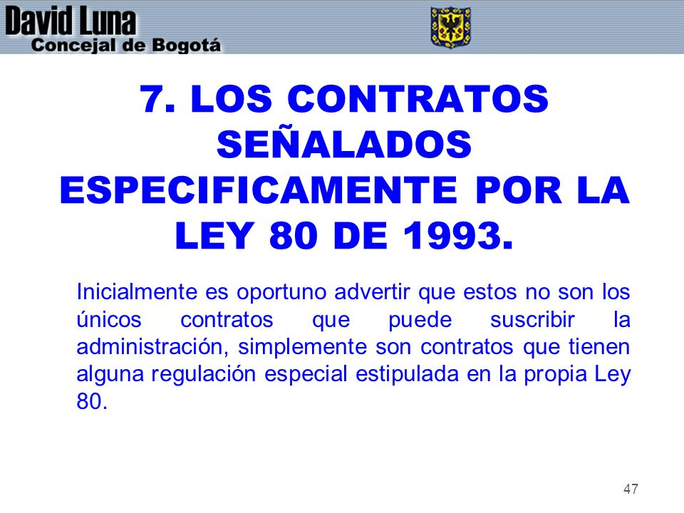 7. LOS CONTRATOS SEÑALADOS ESPECIFICAMENTE POR LA LEY 80 DE 1993.