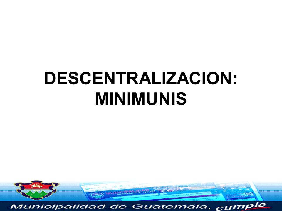 DESCENTRALIZACION: MINIMUNIS