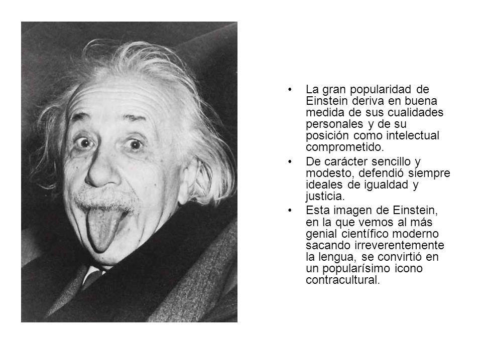 La gran popularidad de Einstein deriva en buena medida de sus cualidades personales y de su posición como intelectual comprometido.