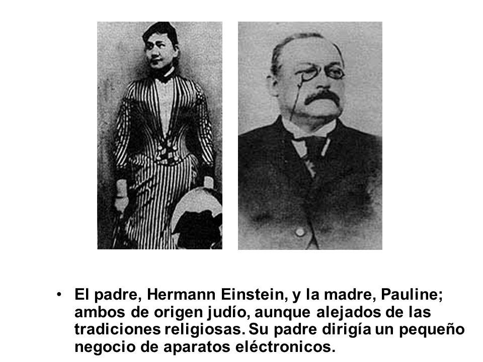 El padre, Hermann Einstein, y la madre, Pauline; ambos de origen judío, aunque alejados de las tradiciones religiosas.