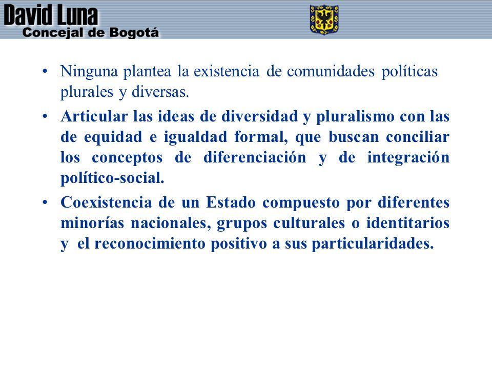 Ninguna plantea la existencia de comunidades políticas plurales y diversas.